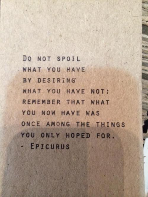 Epicurus--do not spoil